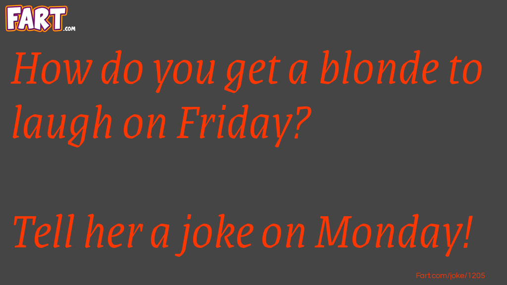 How Do You Get a Blonde to Laugh on Friday? Joke Meme.
