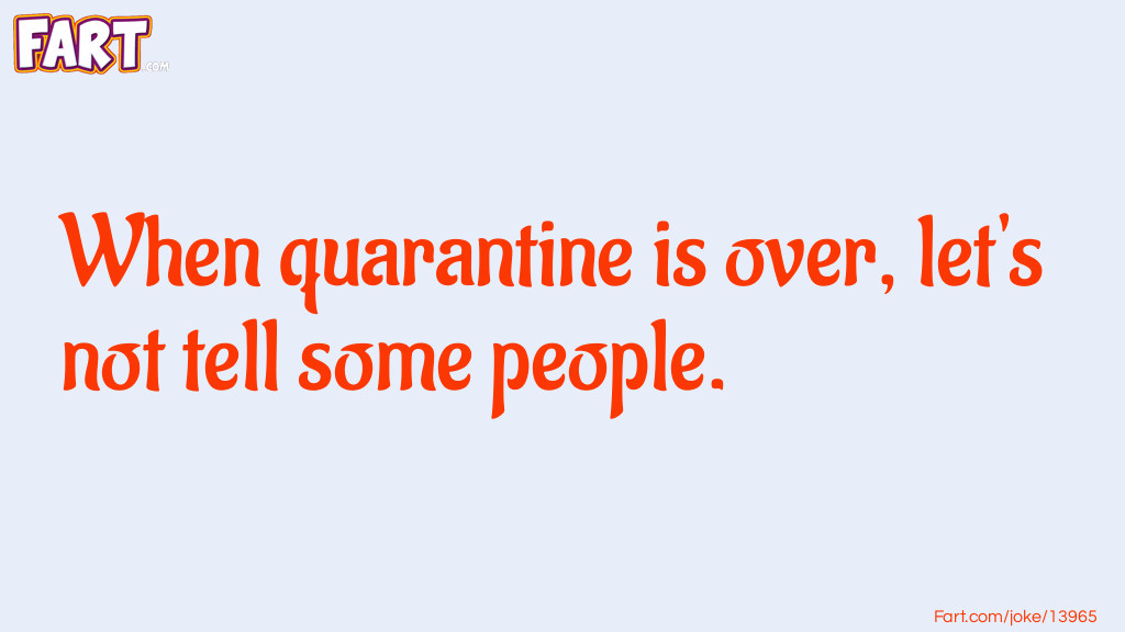 Quarantine's Over Joke Meme.