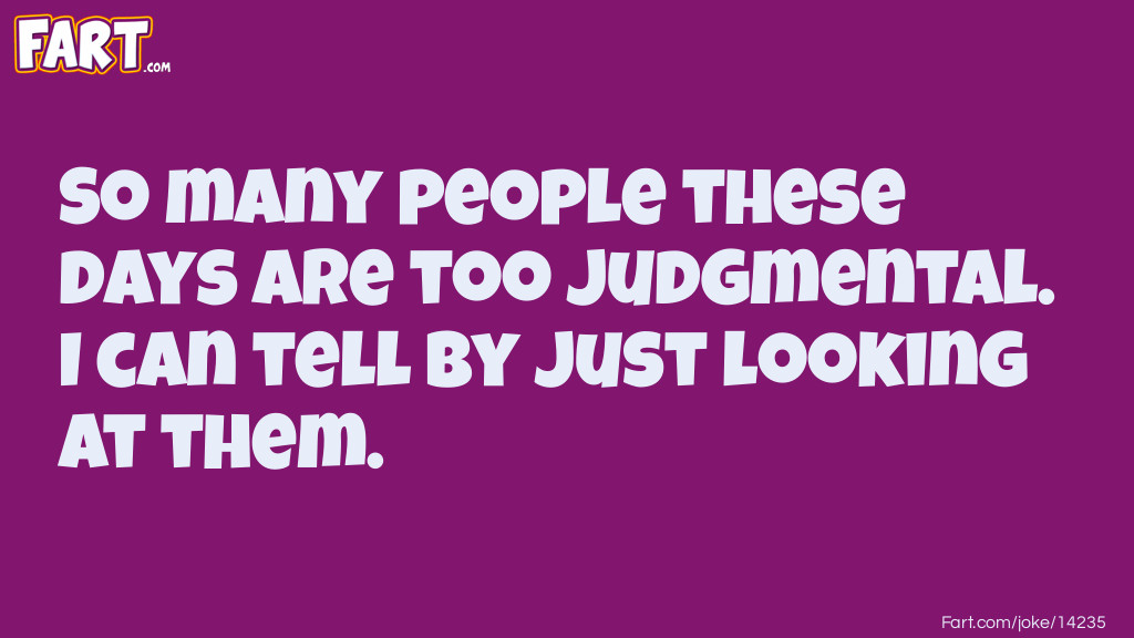 So judgmental Joke Meme.
