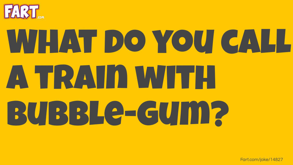Bubble-gum train Joke Meme.