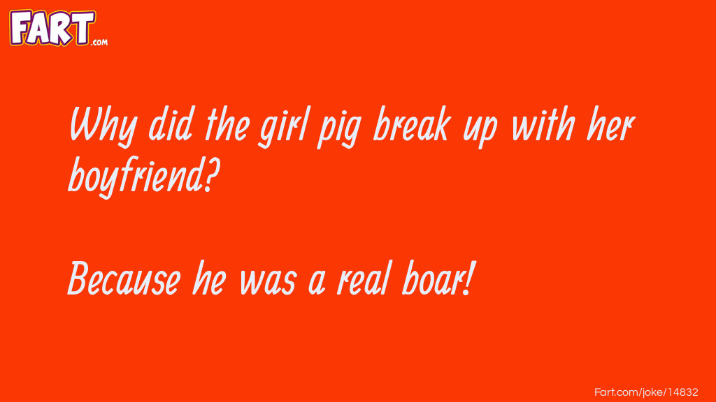 Girl Pig Breakup Joke Joke Meme.
