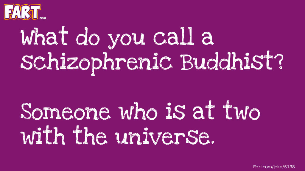 The Schizophrenic Buddhist Joke Meme.