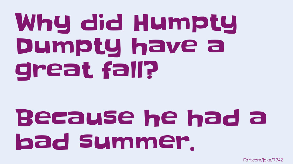 Why Did Humpty Dumpty Have a Great Fall? Joke Meme.